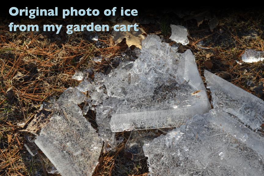 original photo of broken ice chunks from Debra's garden cart