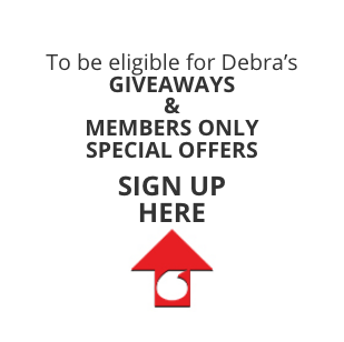 To be eligible for Debra's Giveaways & Members Only special Offers, SIGN UP HERE!
